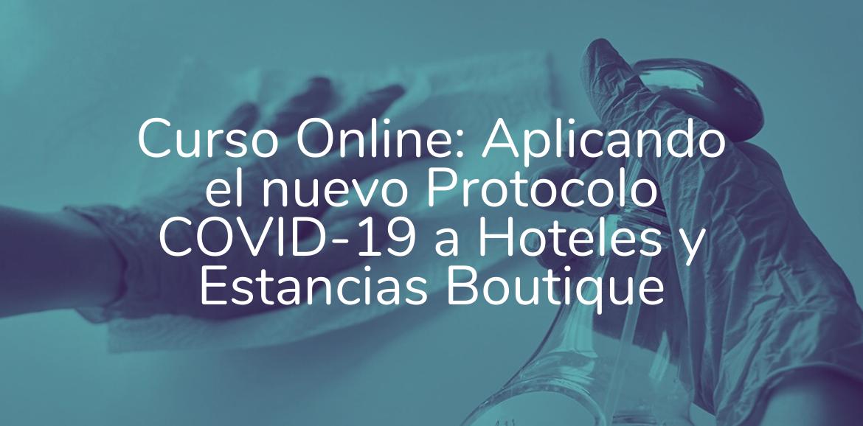 >> Curso Online: Aplicando el nuevo Protocolo COVID-19 a Hoteles y Estancias Boutique